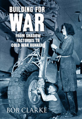 Building for War: from Shadow Factories to Cold War Bunkers