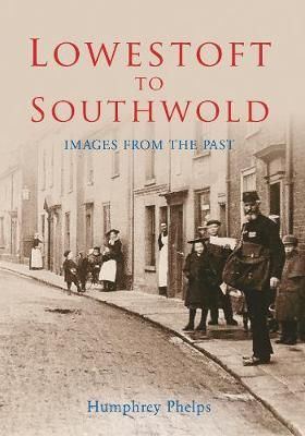 Lowestoft to Southwold: Images From the Past