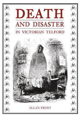 Death and Disaster in Victorian Telford