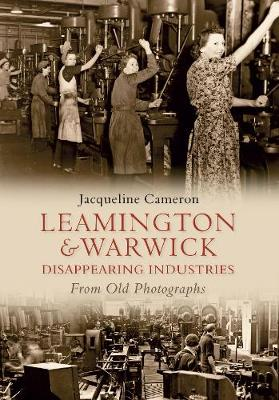 Leamington and Warwick Disappearing Industries From Old Photographs