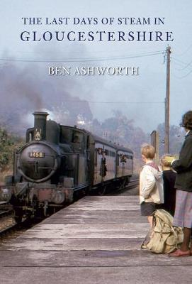 The Last Days of Steam in Gloucestershire