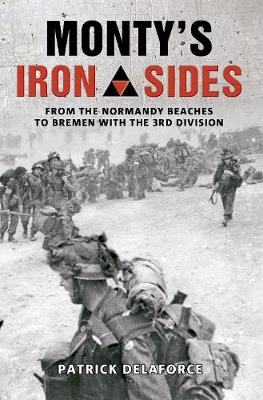Monty's Iron Sides: From the Normandy Beaches to Bremen with the 3rd Division