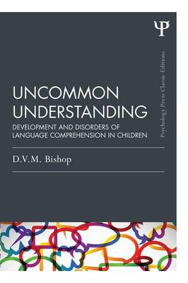 Uncommon Understanding (Classic Edition): Development and disorders of language comprehension in children