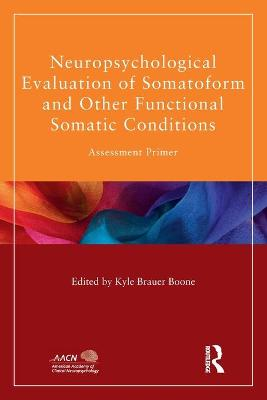 Neuropsychological Evaluation of Somatoform and Other Functional Somatic Conditions: Assessment Primer