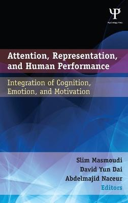 Attention, Representation, and Human Performance: Integration of Cognition, Emotion, and Motivation