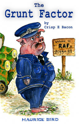 'The Grunt Factor' by Crisp E Bacon: A War Story of Intrigue, Mystery and Romance