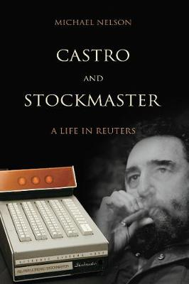 Castro and Stockmaster: A Life in Reuters