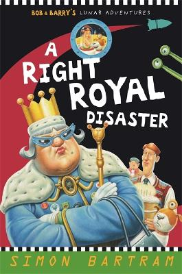 A Right Royal Disaster: Bob and Barry's Lunar Adventures