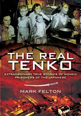 The Real Tenko: Extraordinary True Stories of Women Prisoners of the Japanese