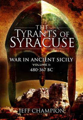 The The Tyrants of Syracuse: v. 1: Tyrants of Syracuse: War in Ancient Sicily Vol. 1: 480-367bc 480-367 BC