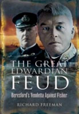 The Great Edwardian Naval Feud: Beresford's Vendetta Against 'Jackie' Fisher