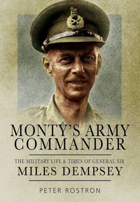 Monty's Army Commander: The Military Life and Times of General Sir Miles Dempsey