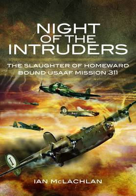 Night of the Intruders: The Slaughter of Homeward Bound USAAF Mission 311