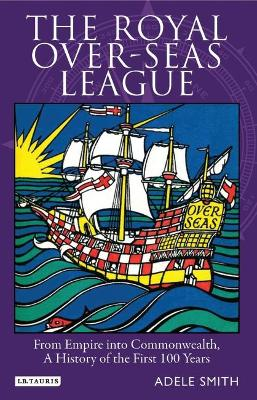 The Royal Over-seas League: From Empire into Commonwealth, a History of the First 100 Years