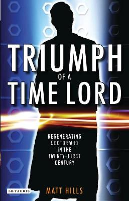 """Triumph of a Time Lord: Regenerating """"Doctor Who"""" in the Twenty-first Century"""