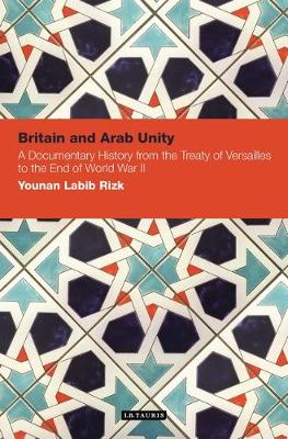 Britain and Arab Unity: A Documentary History from the Treaty of Versailles to the End of World War 2