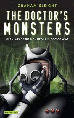 "The Doctor's Monsters: Meanings of the Monstrous in ""Doctor Who"""