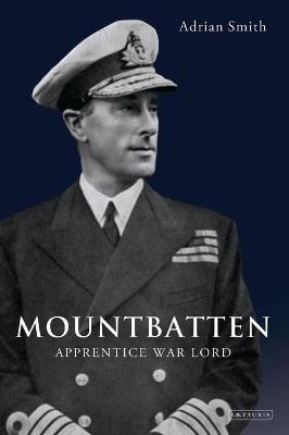 Mountbatten: Apprentice War Lord 1900-1943