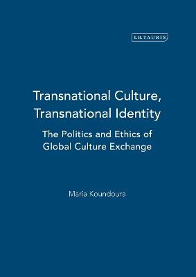 Transnational Culture, Transnational Identity: The Politics and Ethics of Global Culture Exchange