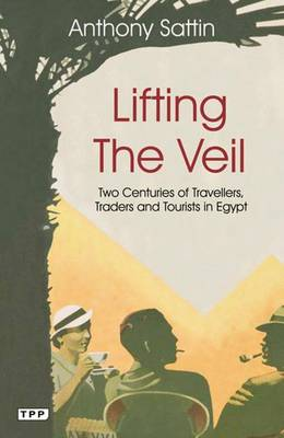 Lifting the Veil: Two Centuries of Travellers, Traders and Tourists in Egypt