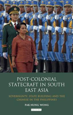 Post-colonial Statecraft in South East Asia: Sovereignty, State Building and the Chinese in the Philippines