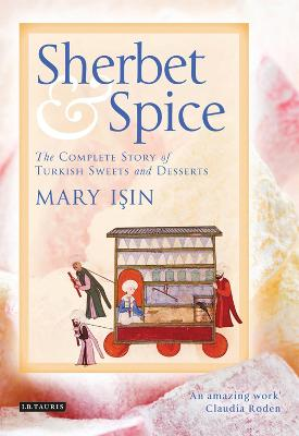 A Sherbet and Spice: The Complete Story of Turkish Sweets and Desserts