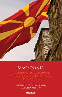 Macedonia: The Political, Social, Economic and Cultural Foundations of a Balkan State