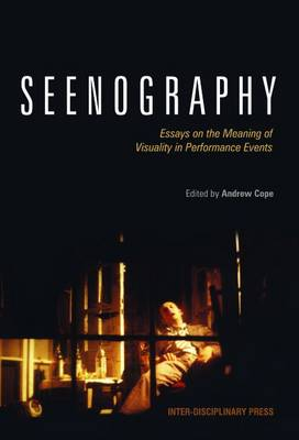 Seenography: Essays on the Meaning of Visuality in Performance Events