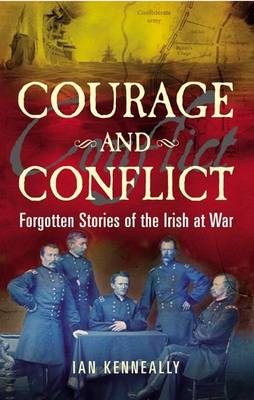 Courage and Conflict: Forgotten Stories of the Irish at War