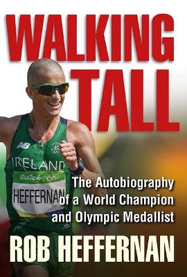 Walking Tall: The Autobiography of a World Champion and Olympic Medallist: 2016