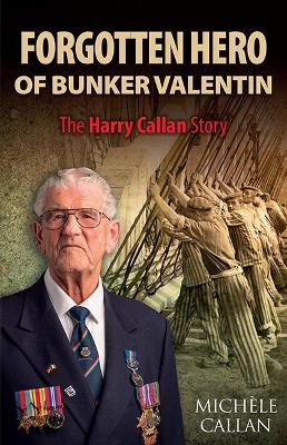 Forgotten Hero of Bunker Valentin: The Harry Callan Story