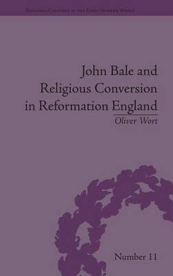 John Bale and Religious Conversion in Reformation England