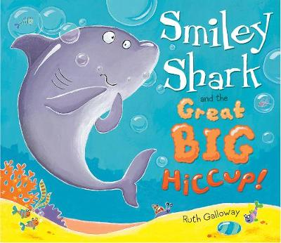 Smiley Shark and the Great Big Hiccup