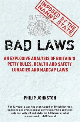 Bad Laws: An explosive analysis of Britain's Petty Rules, Health and Safety Lunacies, Madcap Laws and Nit-Picking Regulations.