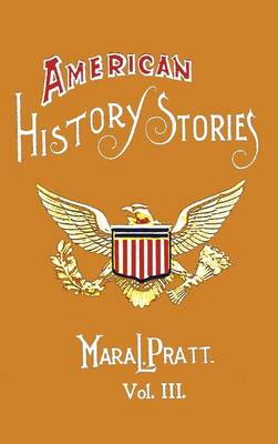American History Stories, Volume III - with Original Illustrations