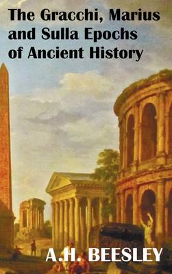 The Gracchi Marius and Sulla Epochs Of Ancient History - with Original Maps and Sidenotes as Sub Headings