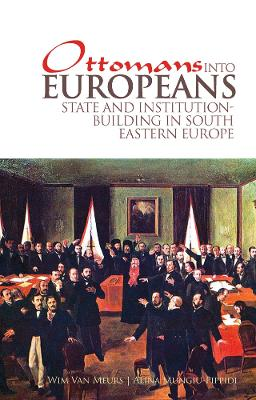 Ottomans into Europeans: State and Institution-building in South-Eastern Europe