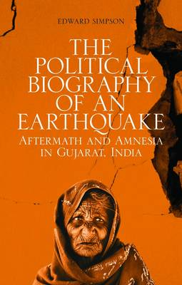 The Political Biography of an Earthquake: Aftermath and Amnesia in Gujarat, India