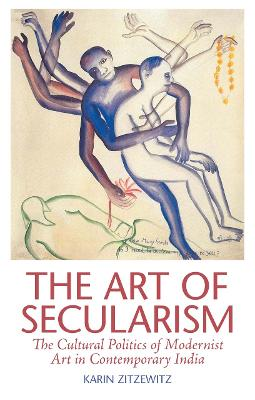 The Art of Secularism: The Cultural Politics of Modernist Art in Contemporary India