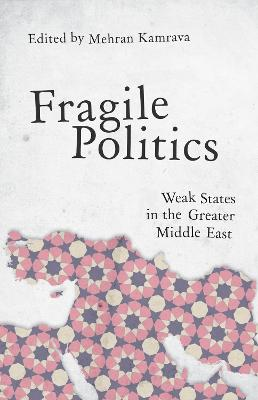 Fragile Politics: Weak States in the Greater Middle East