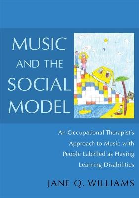 Music and the Social Model: An Occupational Therapist's Approach to Music with People Labelled as Having Learning Disabilities