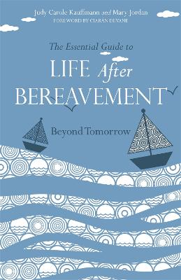 The Essential Guide to Life After Bereavement: Beyond Tomorrow