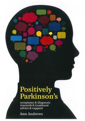 Positively Parkinson's: Symptoms and Diagnosis, Research and Treatment, Advice and Support