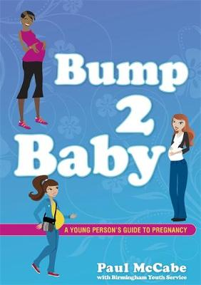 Bump 2 Baby: A Young Person's Guide to Pregnancy