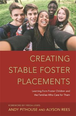 Creating Stable Foster Placements: Learning from Foster Children and the Families Who Care For Them