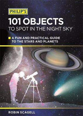 Philip's 101 Objects to Spot in the Night Sky: A Fun and Practical Guide to the Stars and Planets