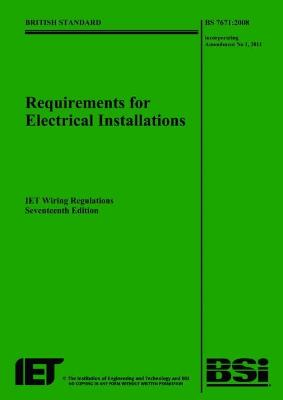 Requirements for Electrical Installations: IET Wiring Regulations: BS 7671:2008 Incorporating Amendment No 1: 2011