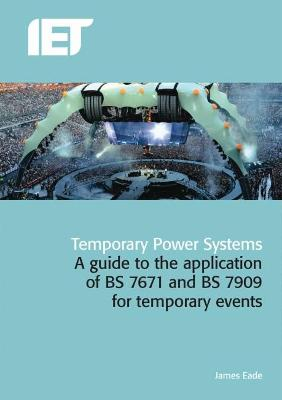 Temporary Power Systems: A Guide to the Application of BS7671 and BS7909 for Temporary Events