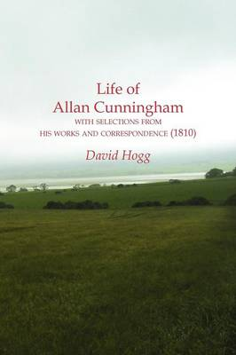 Life of Allan Cunningham with Selections from His Works and Correspondence (1810)