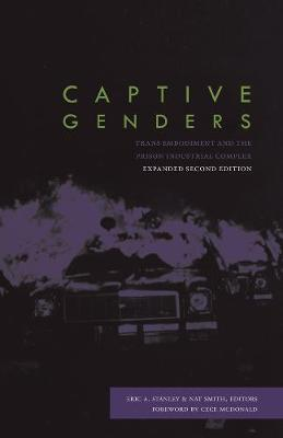 Captive Genders: Trans Embodiment and the Prison Industrial Complex - Second Edition